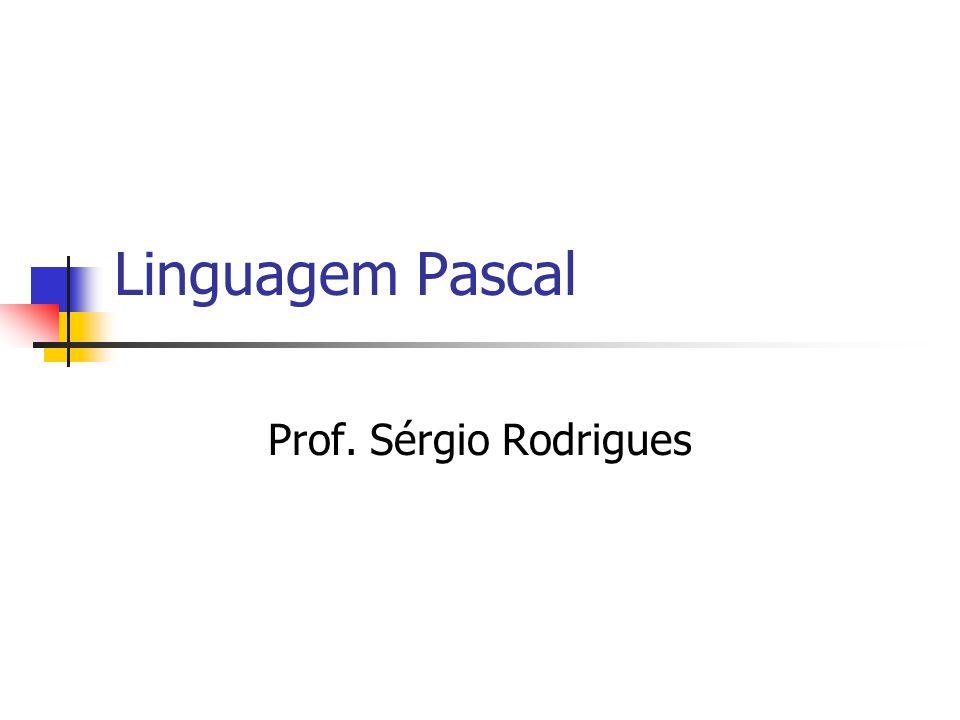 Linguagem Pascal Prof. Sérgio Rodrigues