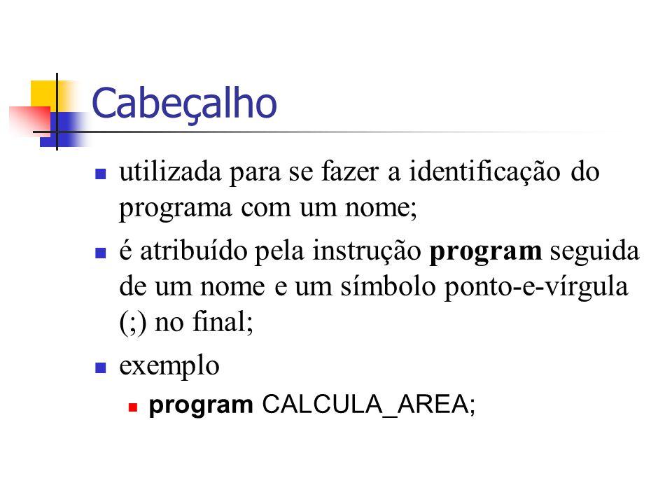Cabeçalho utilizada para se fazer a identificação do programa com um nome; é atribuído pela instrução program seguida de um nome e um símbolo ponto-e-