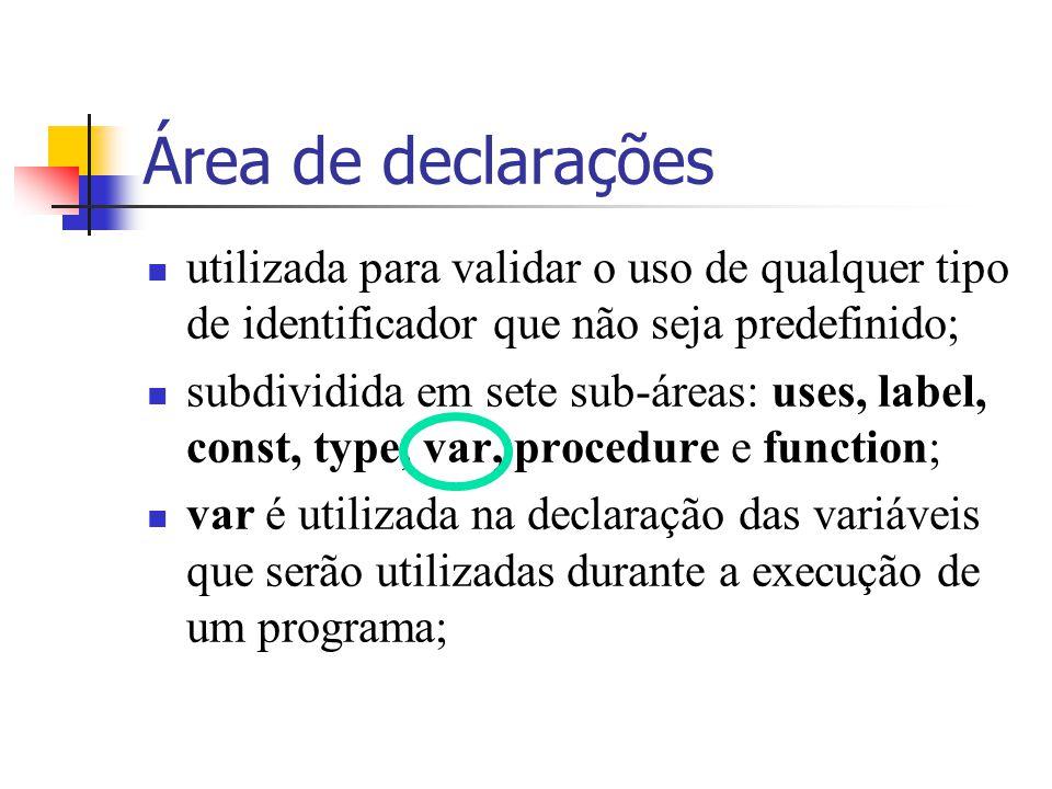 Área de declarações utilizada para validar o uso de qualquer tipo de identificador que não seja predefinido; subdividida em sete sub-áreas: uses, labe