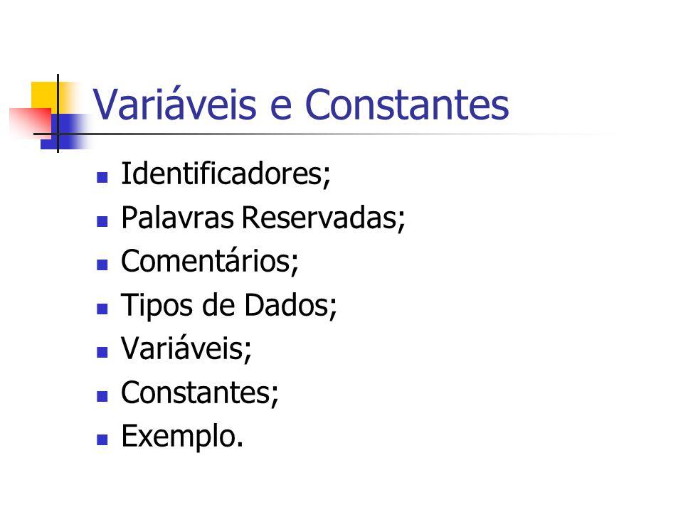 Variáveis e Constantes Identificadores; Palavras Reservadas; Comentários; Tipos de Dados; Variáveis; Constantes; Exemplo.