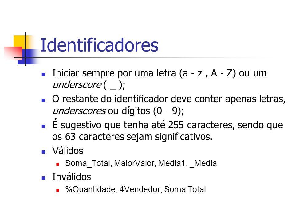 Identificadores Iniciar sempre por uma letra (a - z, A - Z) ou um underscore ( _ ); O restante do identificador deve conter apenas letras, underscores