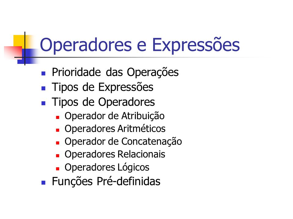 Operadores e Expressões Prioridade das Operações Tipos de Expressões Tipos de Operadores Operador de Atribuição Operadores Aritméticos Operador de Con