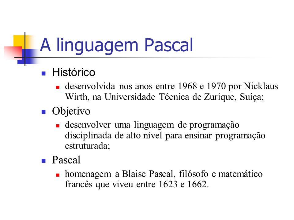 A linguagem Pascal Histórico desenvolvida nos anos entre 1968 e 1970 por Nicklaus Wirth, na Universidade Técnica de Zurique, Suíça; Objetivo desenvolv