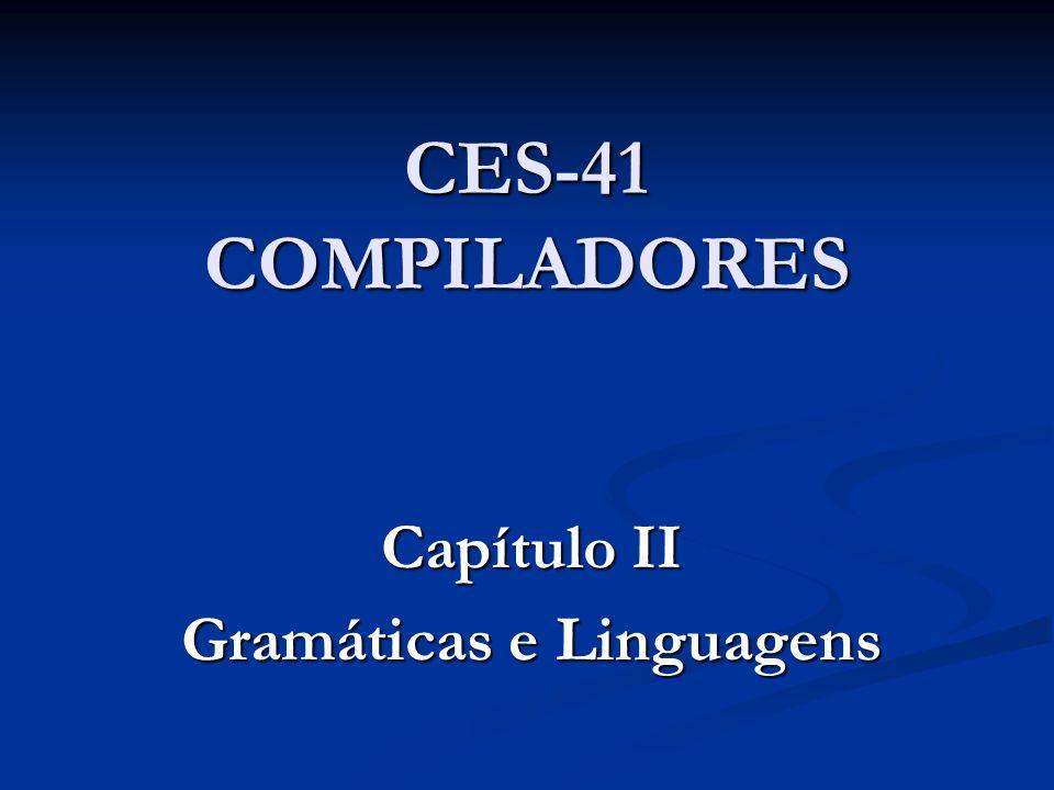 CES-41 COMPILADORES Capítulo II Gramáticas e Linguagens