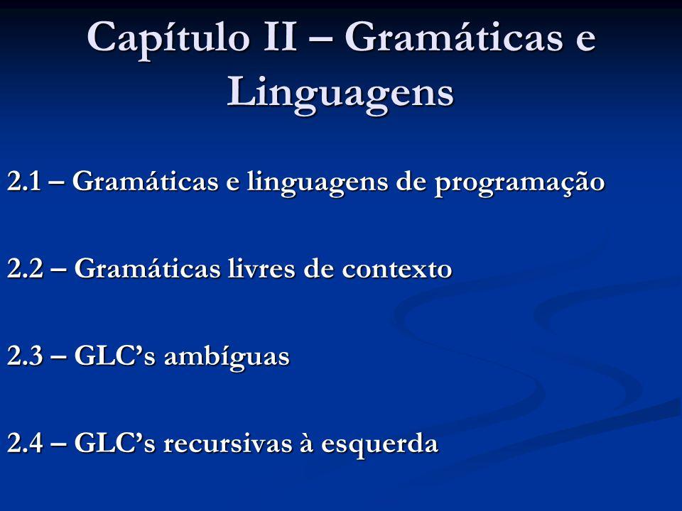 Capítulo II – Gramáticas e Linguagens 2.1 – Gramáticas e linguagens de programação 2.2 – Gramáticas livres de contexto 2.3 – GLC's ambíguas 2.4 – GLC'