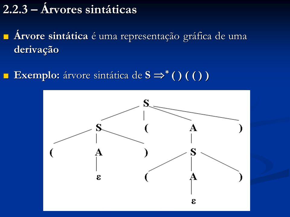 2.2.3 – Árvores sintáticas ■ Árvore sintática é uma representação gráfica de uma derivação ■ Exemplo: árvore sintática de S  * ( ) ( ( ) )