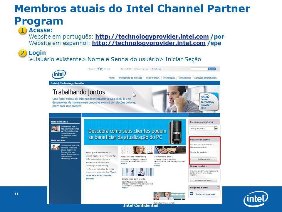 Intel Confidential 11 Membros atuais do Intel Channel Partner Program 12 Login  Usuário existente> Nome e Senha do usuário> Iniciar Seção Acesse: htt