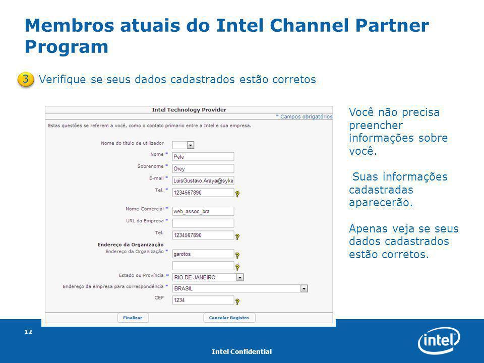 Intel Confidential 12 Membros atuais do Intel Channel Partner Program Verifique se seus dados cadastrados estão corretos 3 Você não precisa preencher