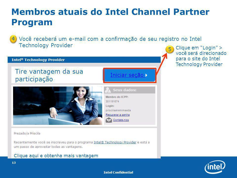 Intel Confidential 13 Você receberá um e-mail com a confirmação de seu registro no Intel Technology Provider Membros atuais do Intel Channel Partner P