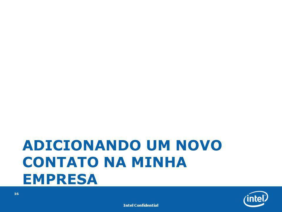 Intel Confidential 16 ADICIONANDO UM NOVO CONTATO NA MINHA EMPRESA