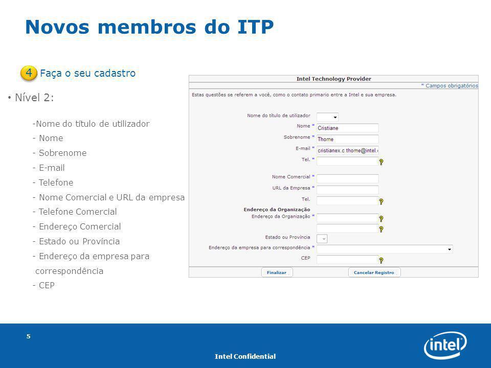 Intel Confidential 5 Novos membros do ITP Faça o seu cadastro 4 Nível 2: -Nome do título de utilizador - Nome - Sobrenome - E-mail - Telefone - Nome C