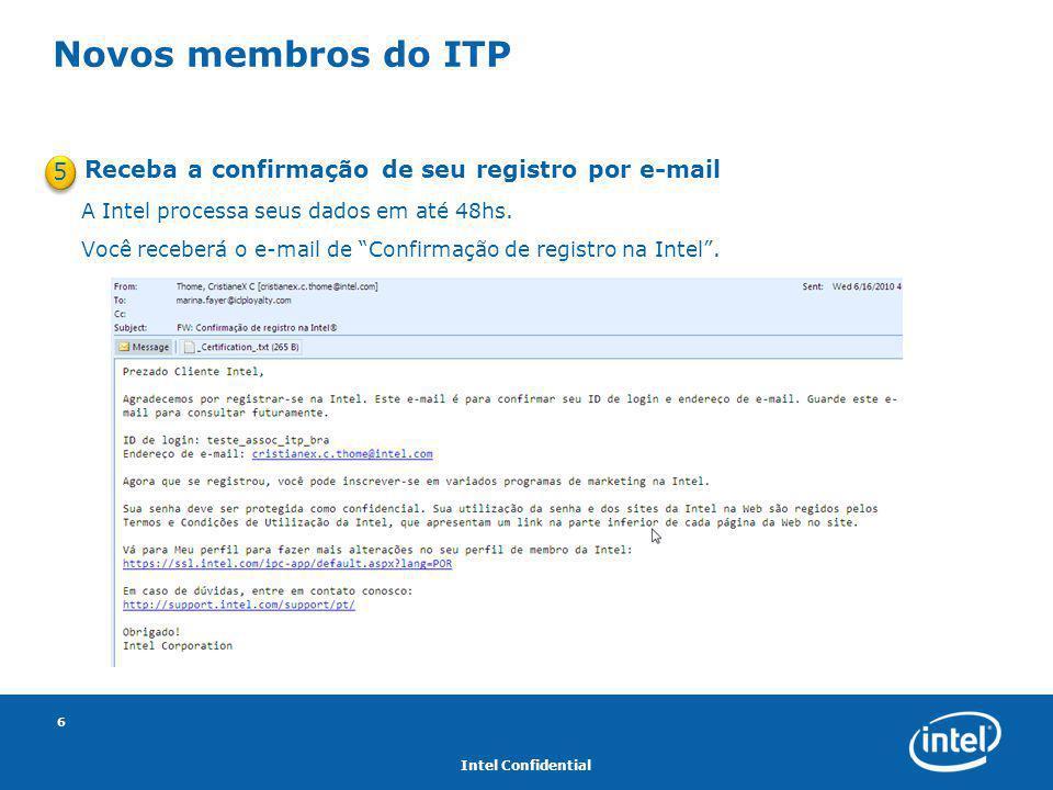 Intel Confidential 6 Novos membros do ITP Receba a confirmação de seu registro por e-mail A Intel processa seus dados em até 48hs. Você receberá o e-m