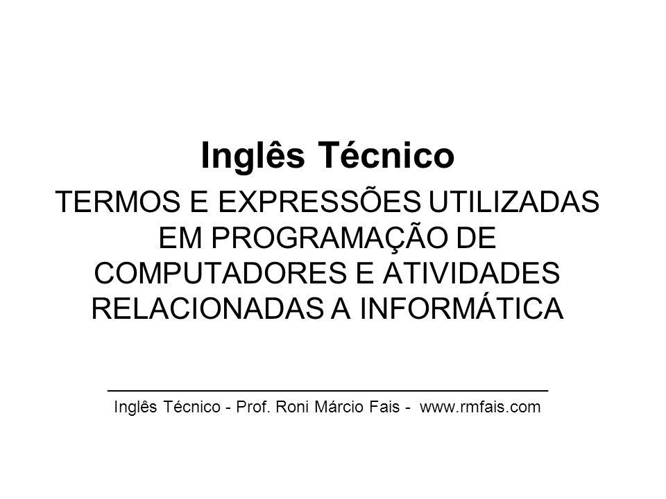 Inglês Técnico TERMOS E EXPRESSÕES UTILIZADAS EM PROGRAMAÇÃO DE COMPUTADORES E ATIVIDADES RELACIONADAS A INFORMÁTICA _________________________________
