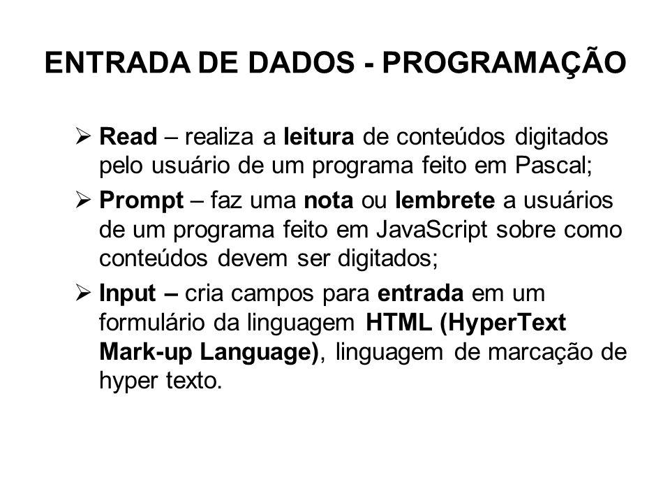 ENTRADA DE DADOS - PROGRAMAÇÃO  Read – realiza a leitura de conteúdos digitados pelo usuário de um programa feito em Pascal;  Prompt – faz uma nota