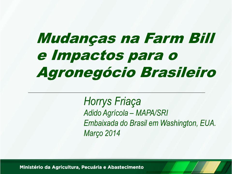 Mudanças na Farm Bill e Impactos para o Agronegócio Brasileiro Horrys Friaça Adido Agrícola – MAPA/SRI Embaixada do Brasil em Washington, EUA.