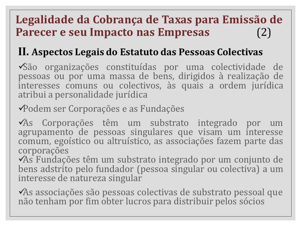 II. Aspectos Legais do Estatuto das Pessoas Colectivas São organizações constituídas por uma colectividade de pessoas ou por uma massa de bens, dirigi