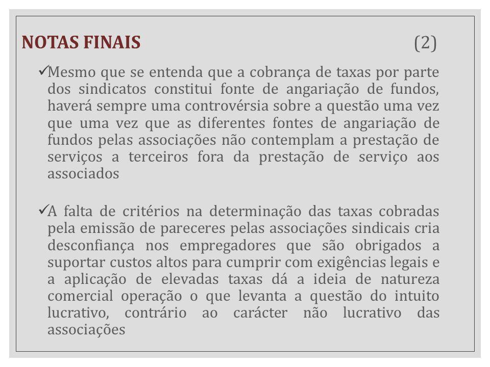 NOTAS FINAIS (2) Mesmo que se entenda que a cobrança de taxas por parte dos sindicatos constitui fonte de angariação de fundos, haverá sempre uma cont