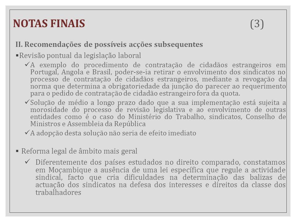 NOTAS FINAIS (3) II. Recomendações de possíveis acções subsequentes  Revisão pontual da legislação laboral A exemplo do procedimento de contratação d