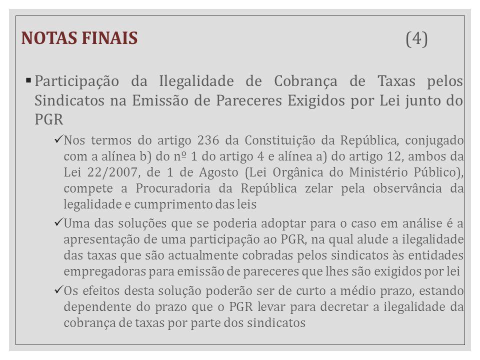 NOTAS FINAIS (4)  Participação da Ilegalidade de Cobrança de Taxas pelos Sindicatos na Emissão de Pareceres Exigidos por Lei junto do PGR Nos termos