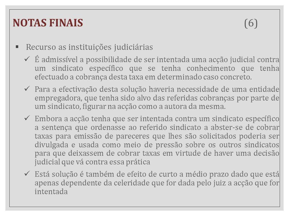 NOTAS FINAIS (6)  Recurso as instituições judiciárias É admissível a possibilidade de ser intentada uma acção judicial contra um sindicato específico