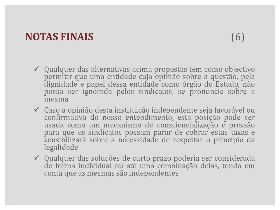 NOTAS FINAIS (6) Qualquer das alternativas acima propostas tem como objectivo permitir que uma entidade cuja opinião sobre a questão, pela dignidade e