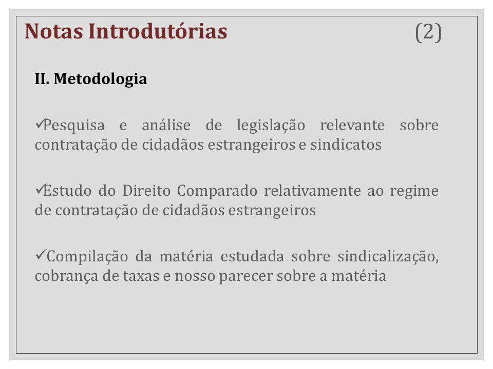 II. Metodologia Pesquisa e análise de legislação relevante sobre contratação de cidadãos estrangeiros e sindicatos Estudo do Direito Comparado relativ