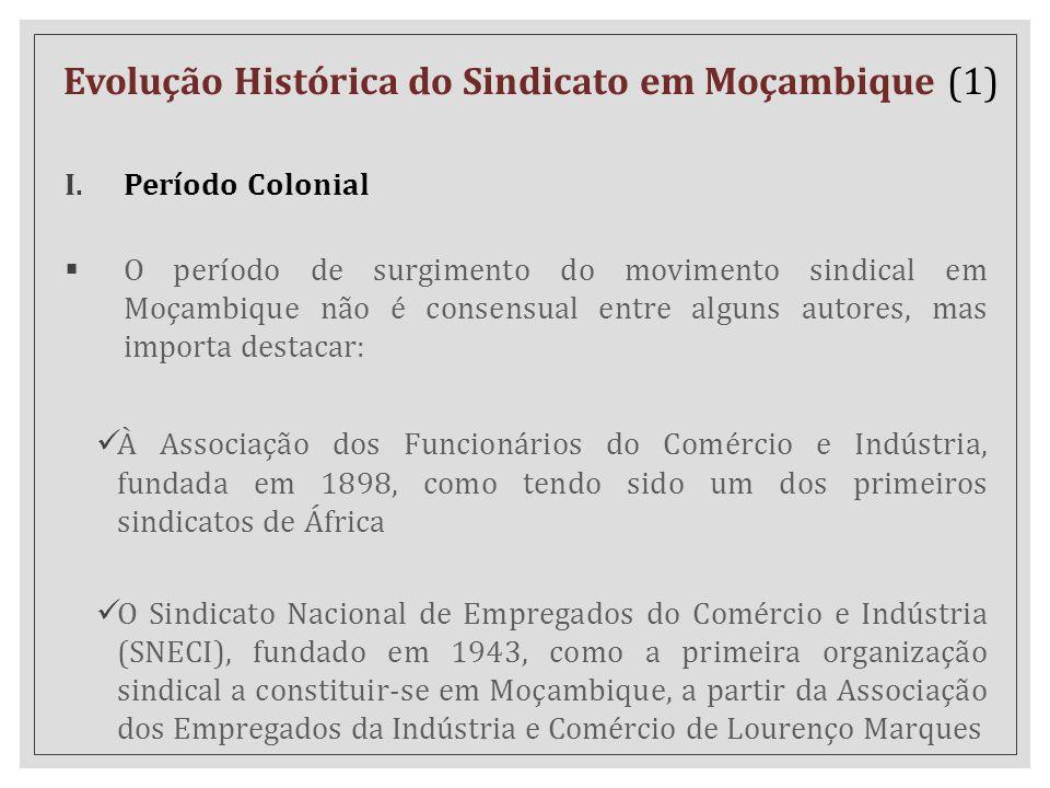 Evolução Histórica do Sindicato em Moçambique (1) I.Período Colonial  O período de surgimento do movimento sindical em Moçambique não é consensual en