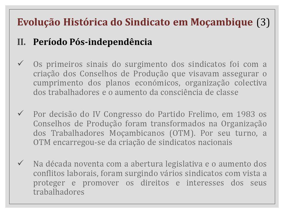 II.Período Pós-independência Os primeiros sinais do surgimento dos sindicatos foi com a criação dos Conselhos de Produção que visavam assegurar o cump