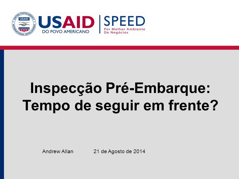 Inspecção Pré-Embarque: Tempo de seguir em frente 21 de Agosto de 2014Andrew Allan