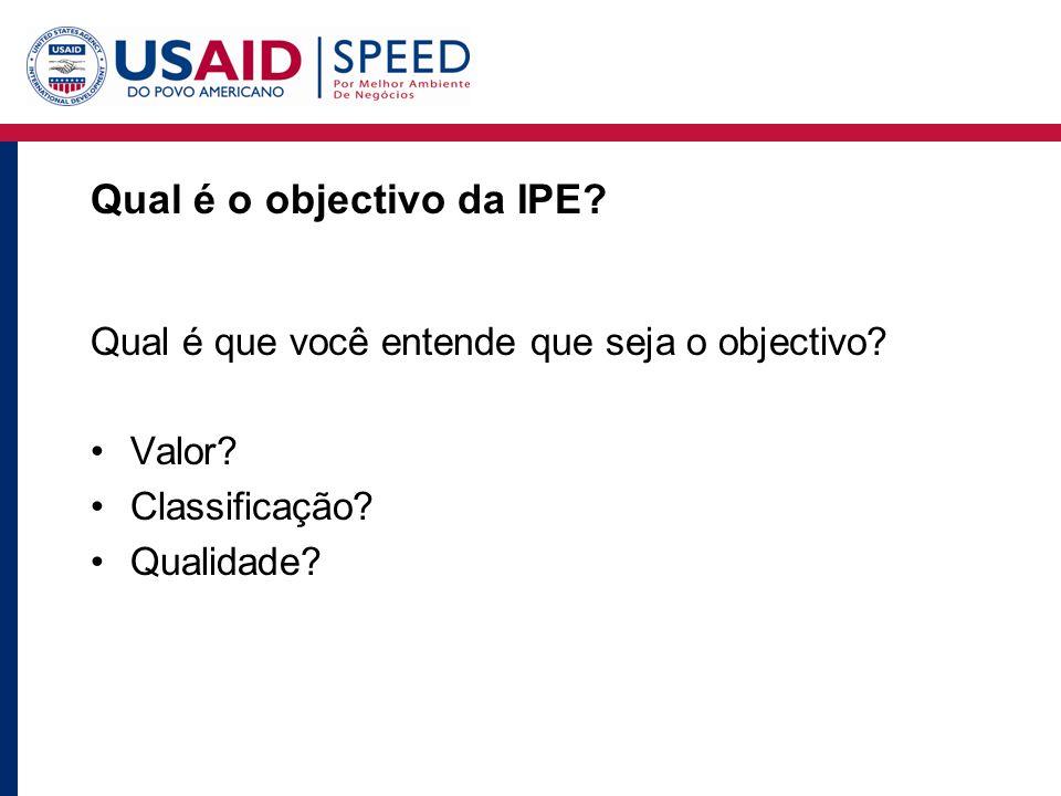 Qual é o objectivo da IPE. Qual é que você entende que seja o objectivo.