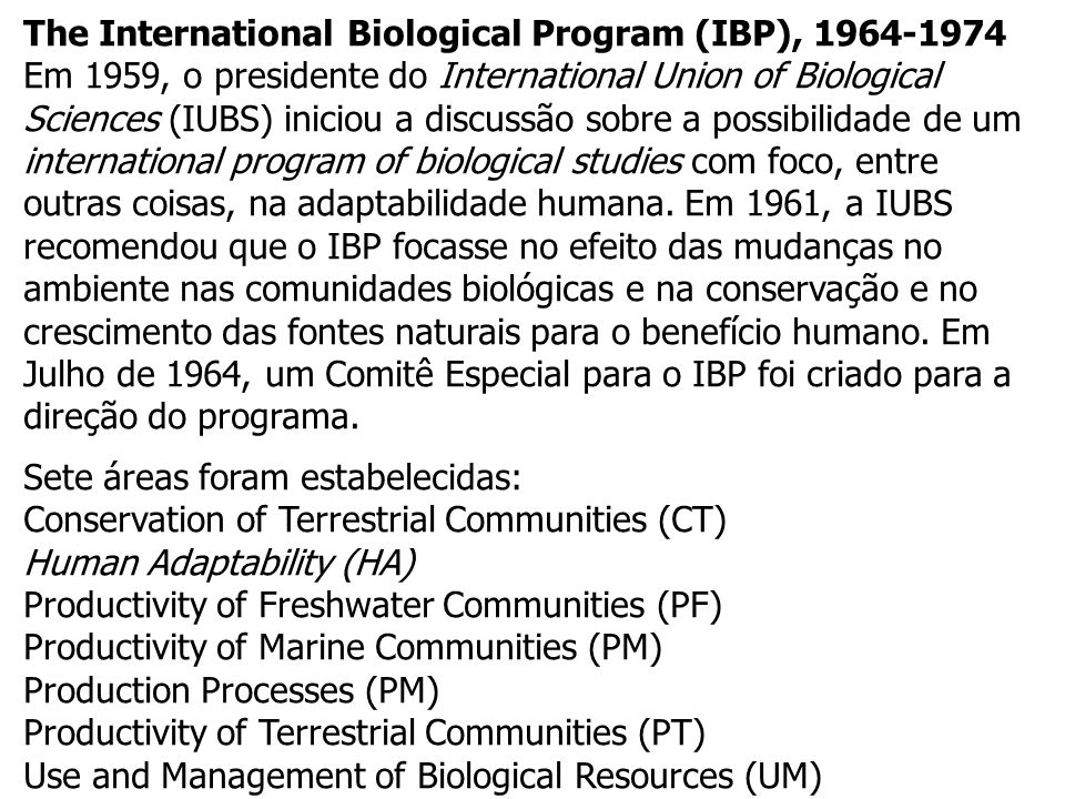 The International Biological Program (IBP), 1964-1974 Em 1959, o presidente do International Union of Biological Sciences (IUBS) iniciou a discussão s