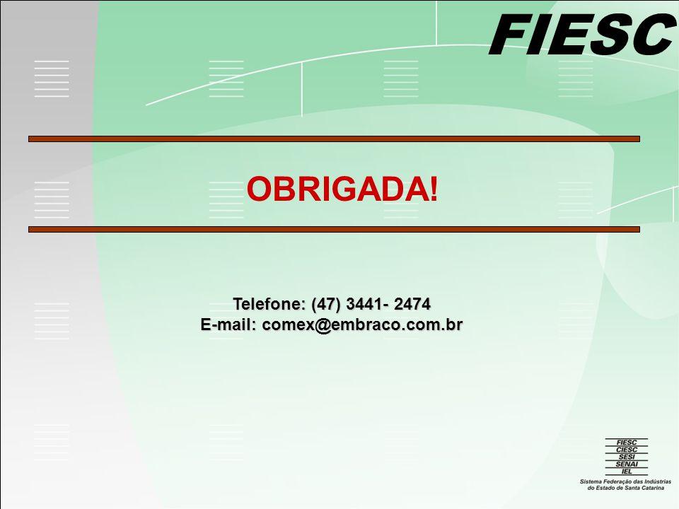 FIESC OBRIGADA! Telefone: (47) 3441- 2474 E-mail: comex@embraco.com.br