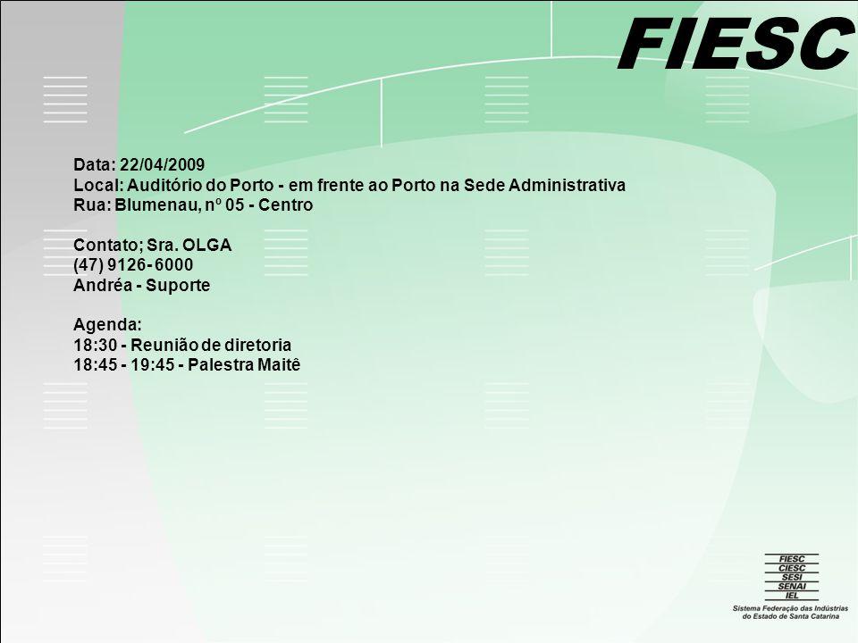FIESC Data: 22/04/2009 Local: Auditório do Porto - em frente ao Porto na Sede Administrativa Rua: Blumenau, nº 05 - Centro Contato; Sra.