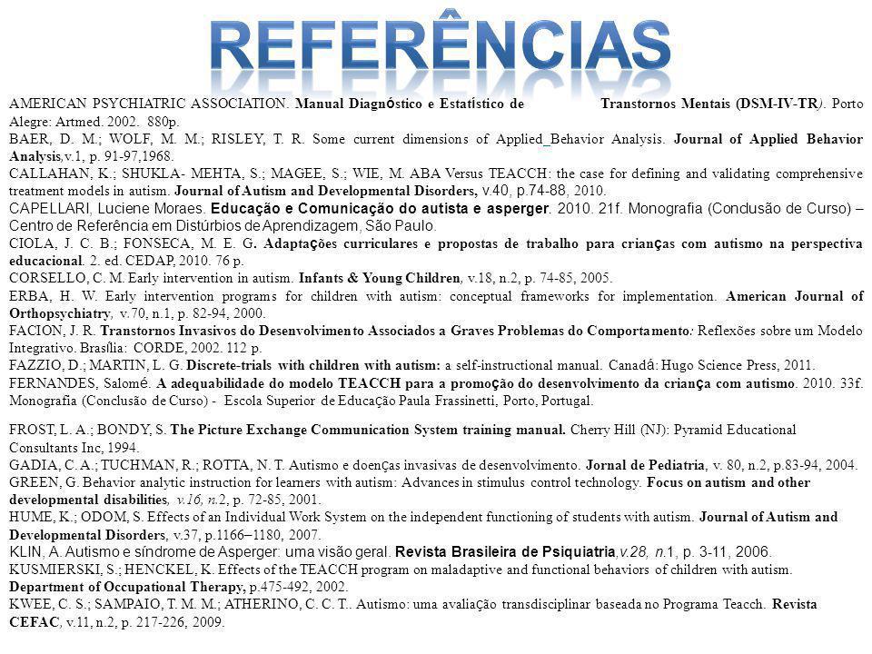 AMERICAN PSYCHIATRIC ASSOCIATION. Manual Diagn ó stico e Estat í stico de Transtornos Mentais (DSM-IV-TR). Porto Alegre: Artmed. 2002. 880p. BAER, D.
