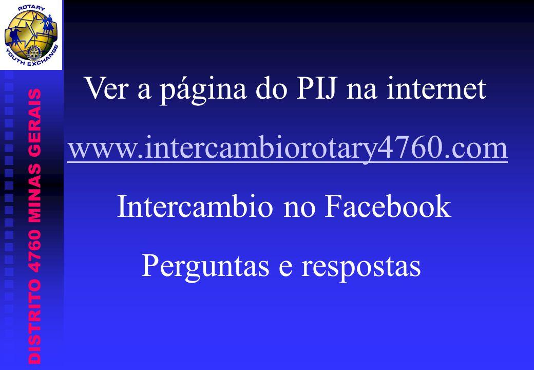 DISTRITO 4760 MINAS GERAIS Ver a página do PIJ na internet www.intercambiorotary4760.com Intercambio no Facebook Perguntas e respostas