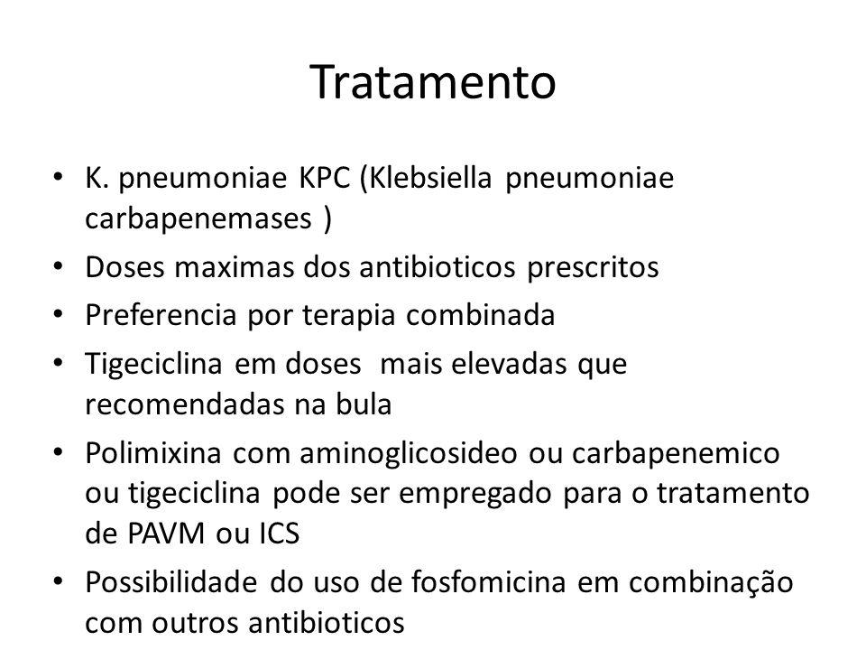 Tratamento K. pneumoniae KPC (Klebsiella pneumoniae carbapenemases ) Doses maximas dos antibioticos prescritos Preferencia por terapia combinada Tigec