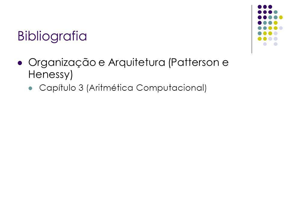 Bibliografia Organização e Arquitetura (Patterson e Henessy) Capítulo 3 (Aritmética Computacional)