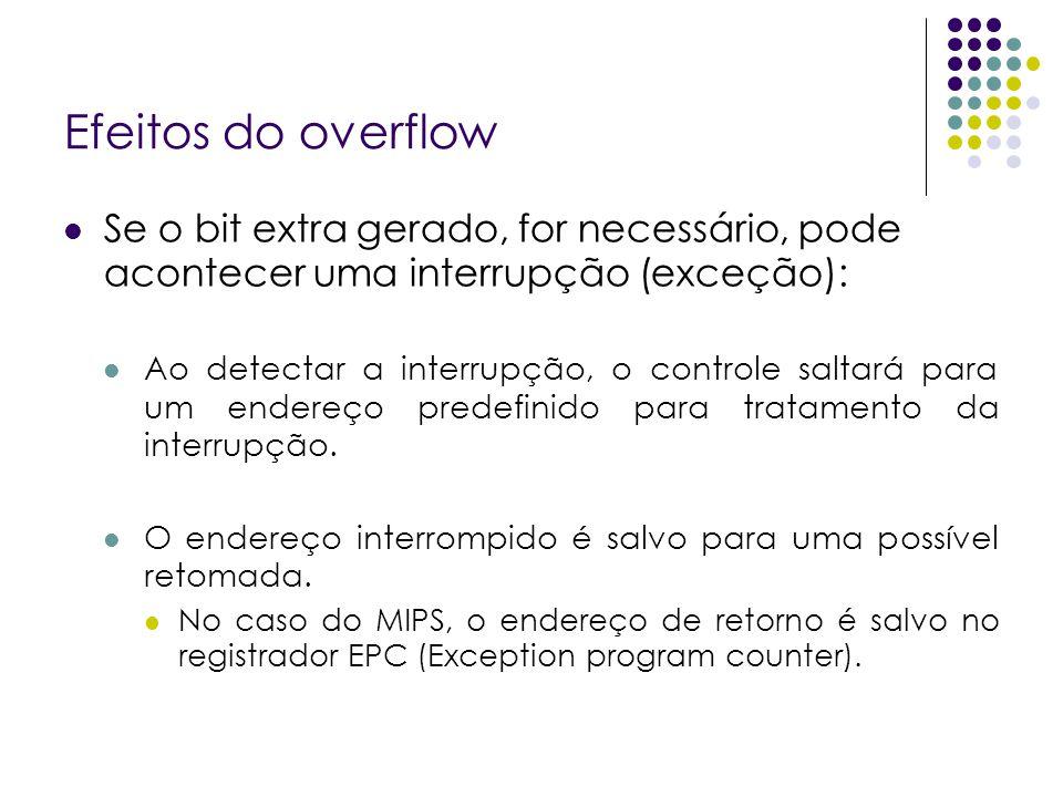 Efeitos do overflow Se o bit extra gerado, for necessário, pode acontecer uma interrupção (exceção): Ao detectar a interrupção, o controle saltará par