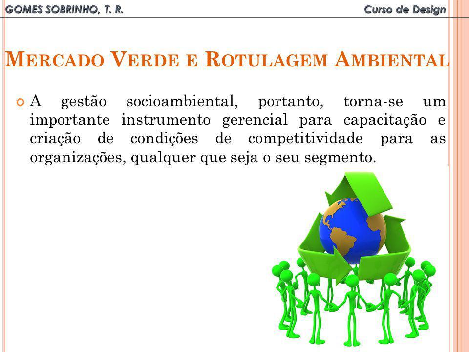 GOMES SOBRINHO, T. R. Curso de Design M ERCADO V ERDE E R OTULAGEM A MBIENTAL A gestão socioambiental, portanto, torna-se um importante instrumento ge