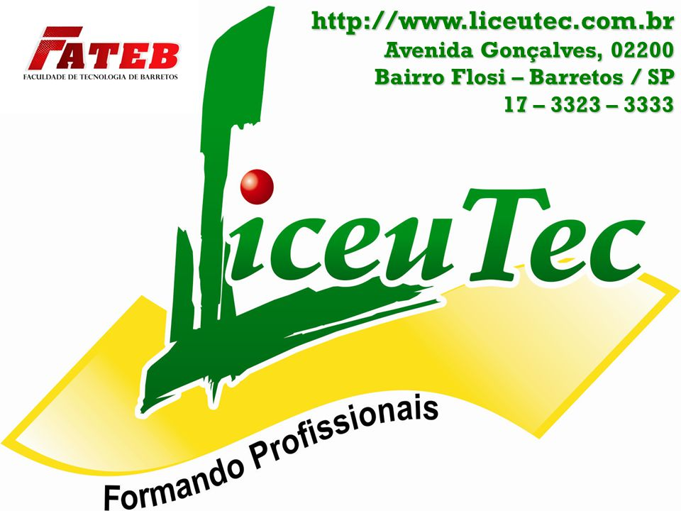 http://www.liceutec.com.br Avenida Gonçalves, 02200 Bairro Flosi – Barretos / SP 17 – 3323 – 3333