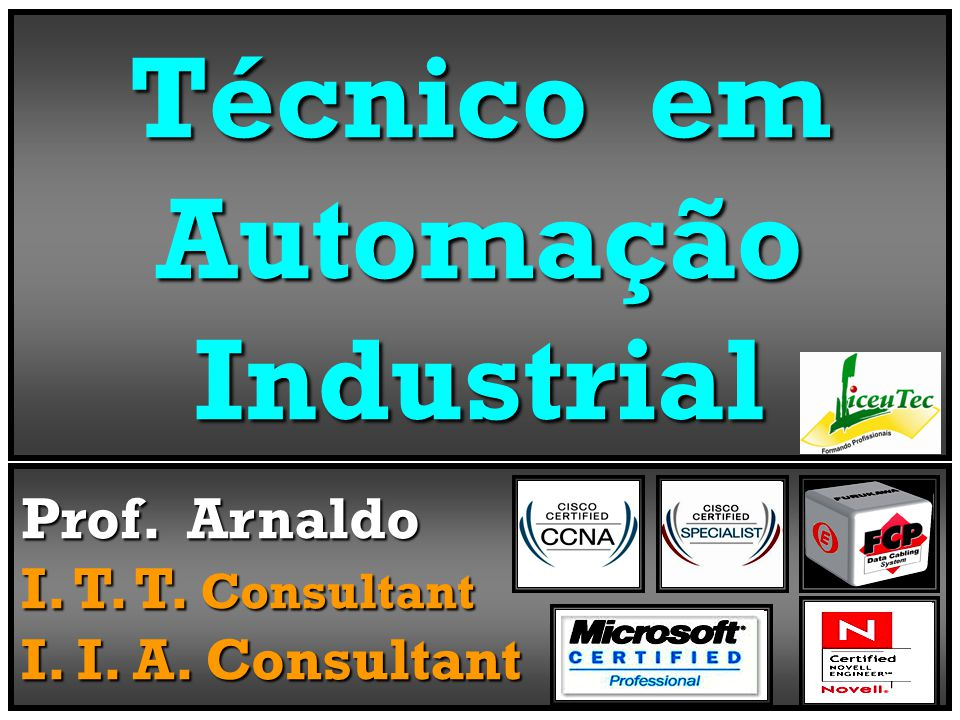 Técnico em Automação Industrial Prof. Arnaldo I. T. T. Consultant I. I. A. Consultant