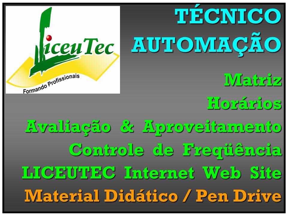 TÉCNICOAUTOMAÇÃOMatrizHorários Avaliação & Aproveitamento Controle de Freqüência LICEUTEC Internet Web Site Material Didático / Pen Drive