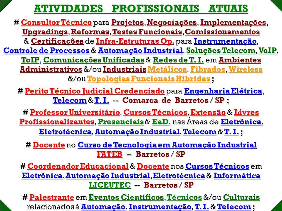 ATIVIDADES PROFISSIONAIS ATUAIS # Consultor Técnico para Projetos, Negociações, Implementações, Upgradings, Reformas, Testes Funcionais, Comissionamentos & Certificações de Infra-Estruturas Op.