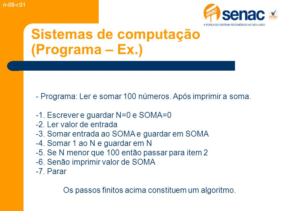 Sistemas de computação (Programa – Ex.) - Programa: Ler e somar 100 números. Após imprimir a soma. -1. Escrever e guardar N=0 e SOMA=0 -2. Ler valor d