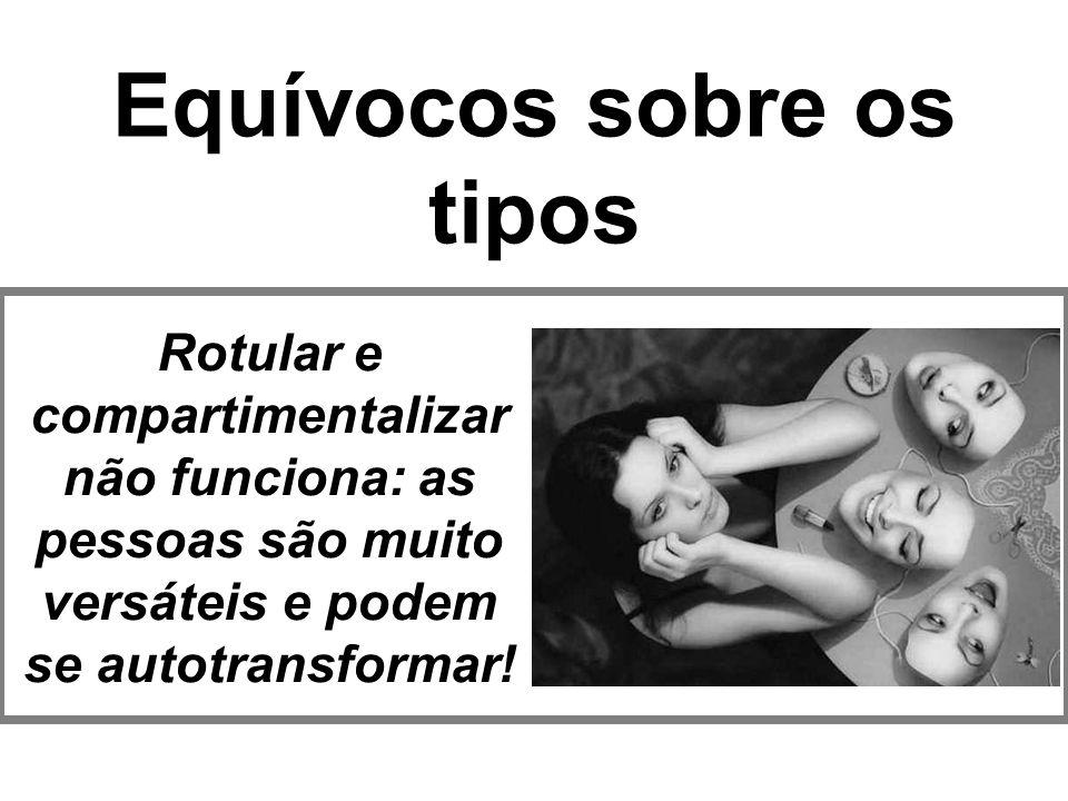Equívocos sobre os tipos Rotular e compartimentalizar não funciona: as pessoas são muito versáteis e podem se autotransformar!