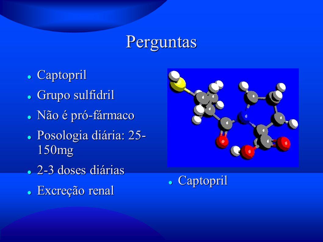 Perguntas Captopril Captopril Grupo sulfidril Grupo sulfidril Não é pró-fármaco Não é pró-fármaco Posologia diária: 25- 150mg Posologia diária: 25- 15