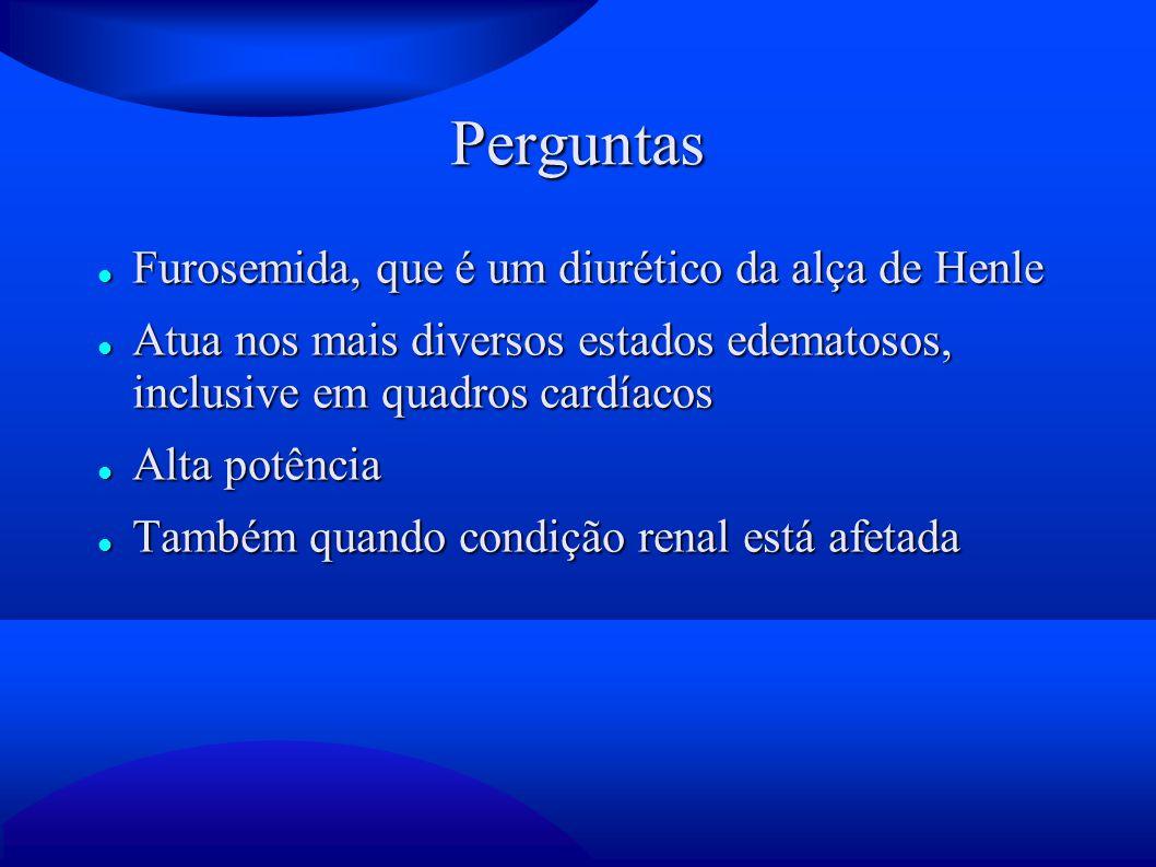 Perguntas Furosemida, que é um diurético da alça de Henle Furosemida, que é um diurético da alça de Henle Atua nos mais diversos estados edematosos, i