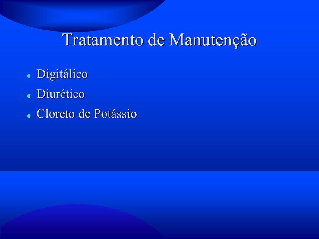 Tratamento de Manutenção Digitálico Digitálico Diurético Diurético Cloreto de Potássio Cloreto de Potássio