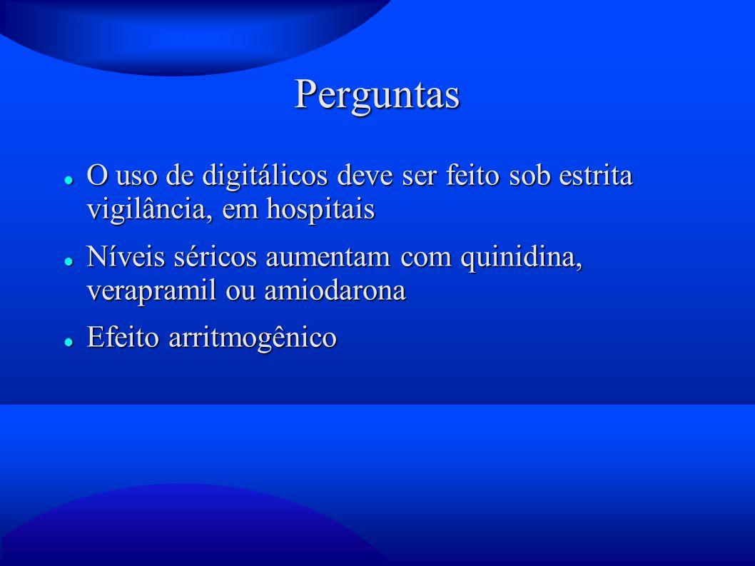 Perguntas O uso de digitálicos deve ser feito sob estrita vigilância, em hospitais O uso de digitálicos deve ser feito sob estrita vigilância, em hosp