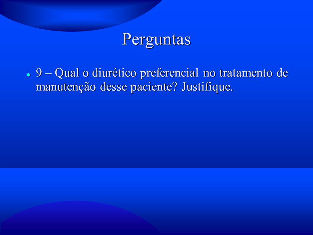 Perguntas 9 – Qual o diurético preferencial no tratamento de manutenção desse paciente? Justifique. 9 – Qual o diurético preferencial no tratamento de